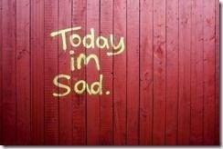 today i'm sad